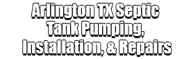 Arlington TX Septic Tank Pumping, Installation, & Repairs Logo-We offer Septic Service & Repairs, Septic Tank Installations, Septic Tank Cleaning, Commercial, Septic System, Drain Cleaning, Line Snaking, Portable Toilet, Grease Trap Pumping & Cleaning, Septic Tank Pumping, Sewage Pump, Sewer Line Repair, Septic Tank Replacement, Septic Maintenance, Sewer Line Replacement, Porta Potty Rentals, and more.
